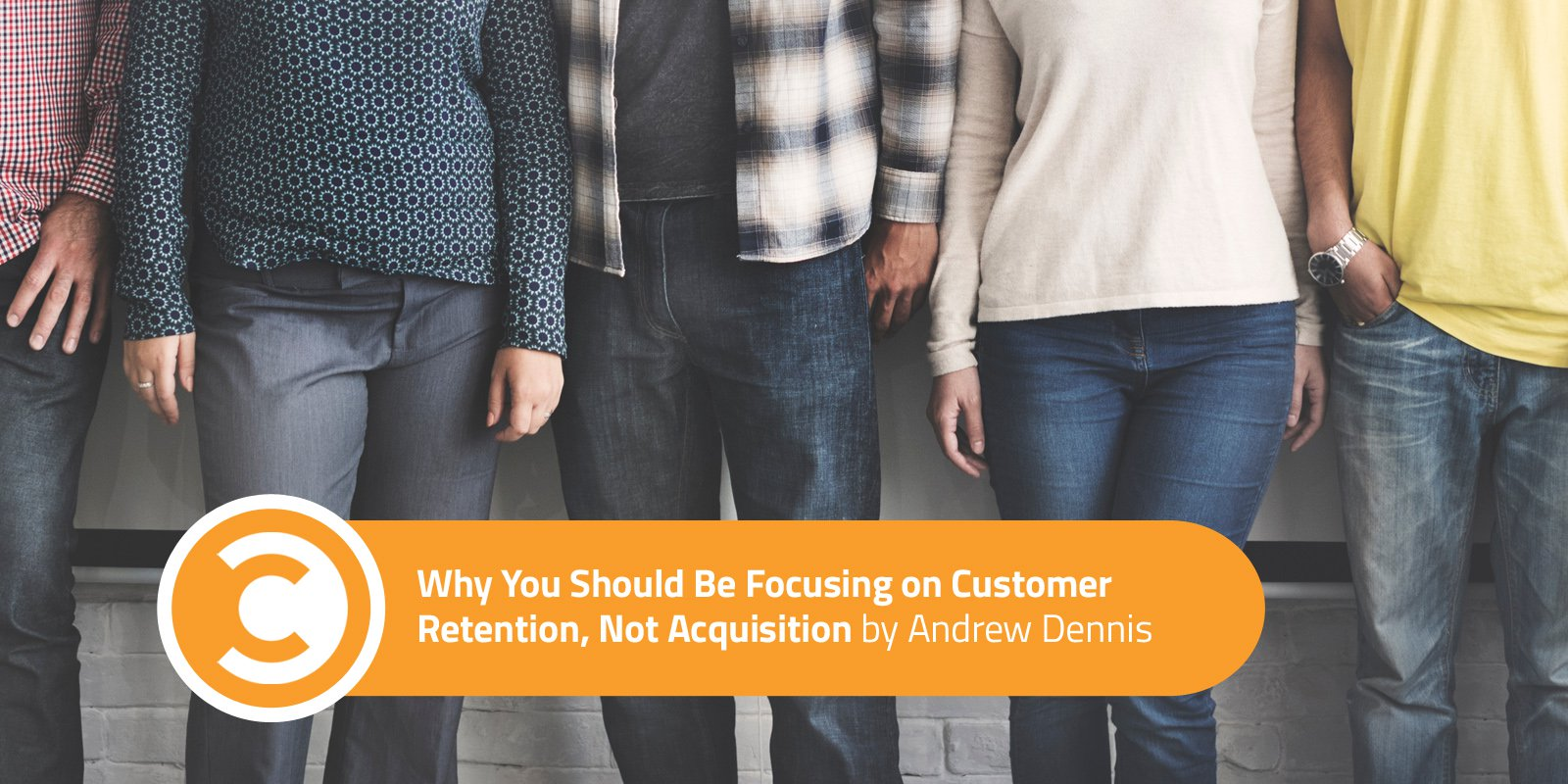 Why-You-Should-Be-Focusing-on-Customer-Retention-Not-Acquisition.jpg